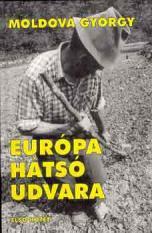 Európa hátsó udvara  - Moldova György